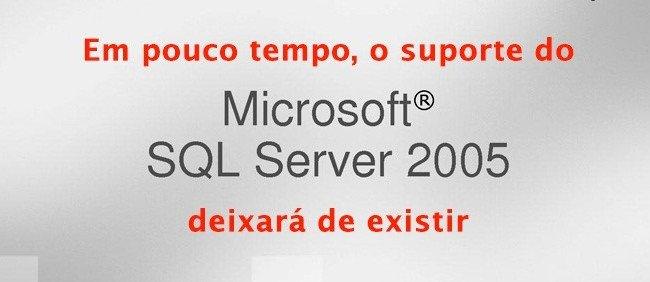 O fim do suporte ao Microsoft SQL Server 2005 está chegando