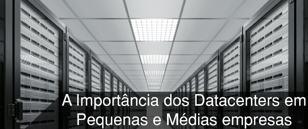 DataCenters são importantes para pequenas e médias empresas