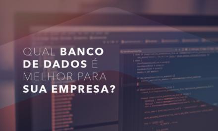 Você sabe qual Banco de dados é o melhor para sua empresa?
