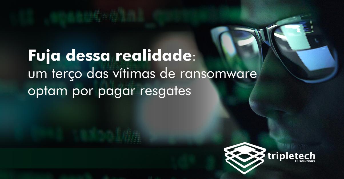 Fuja dessa realidade: um terço das vítimas de ransomware optam por pagar resgates