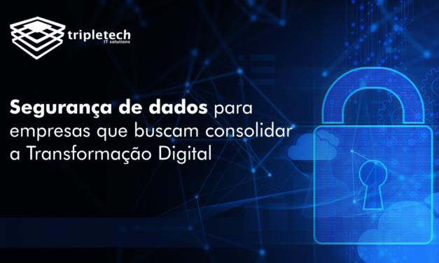 Considerações de segurança de dados para as empresas que buscam consolidar a Transformação Digital