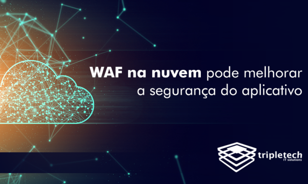 Como as implementações do WAF na nuvem podem melhorar a segurança do aplicativo