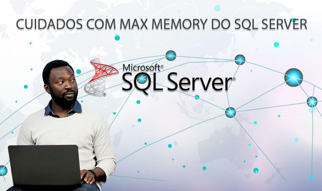 SQL Server – Cuidados com a max memory