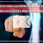 6 dicas para sua empresa evoluir com uma solução de e-mail corporativo